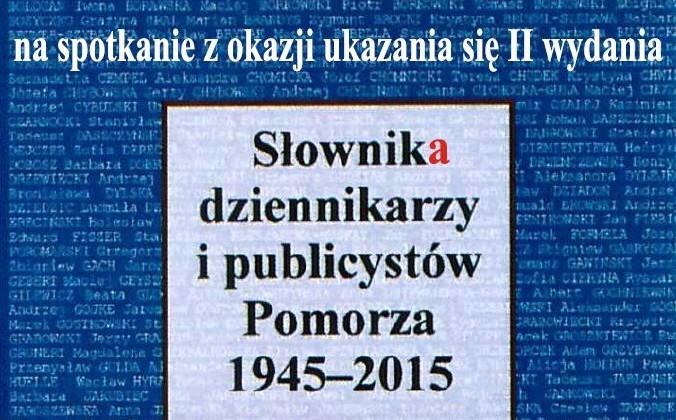 Słownik dziennikarzy i publicystów Pomorza 1945 - 2015